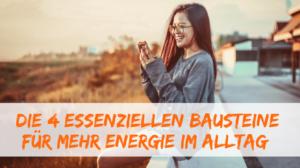 4 Themen für mehr Energie im Alltag